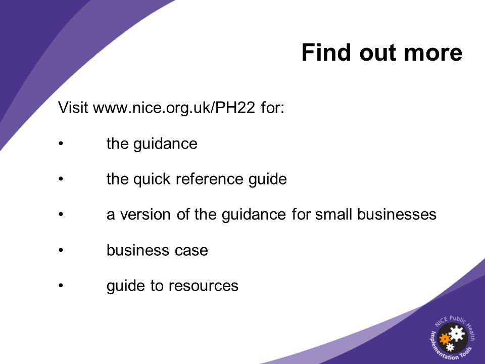 Find out more Visit www.nice.org.uk/PH22 for: the guidance