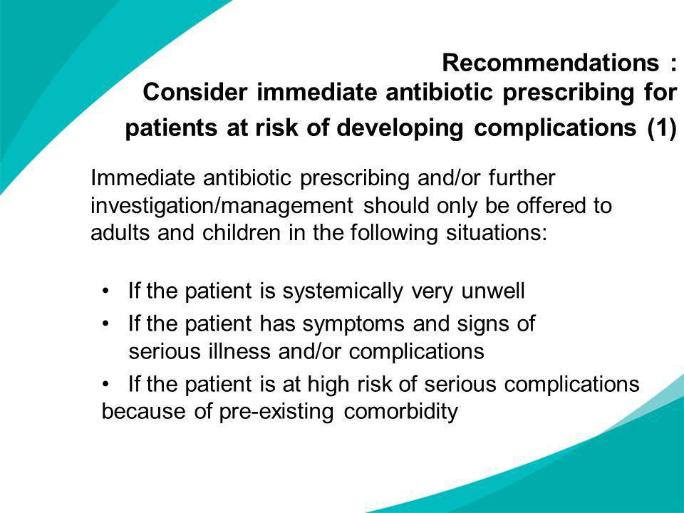 Recommendations : Consider immediate antibiotic prescribing for patients at risk of developing complications (1)