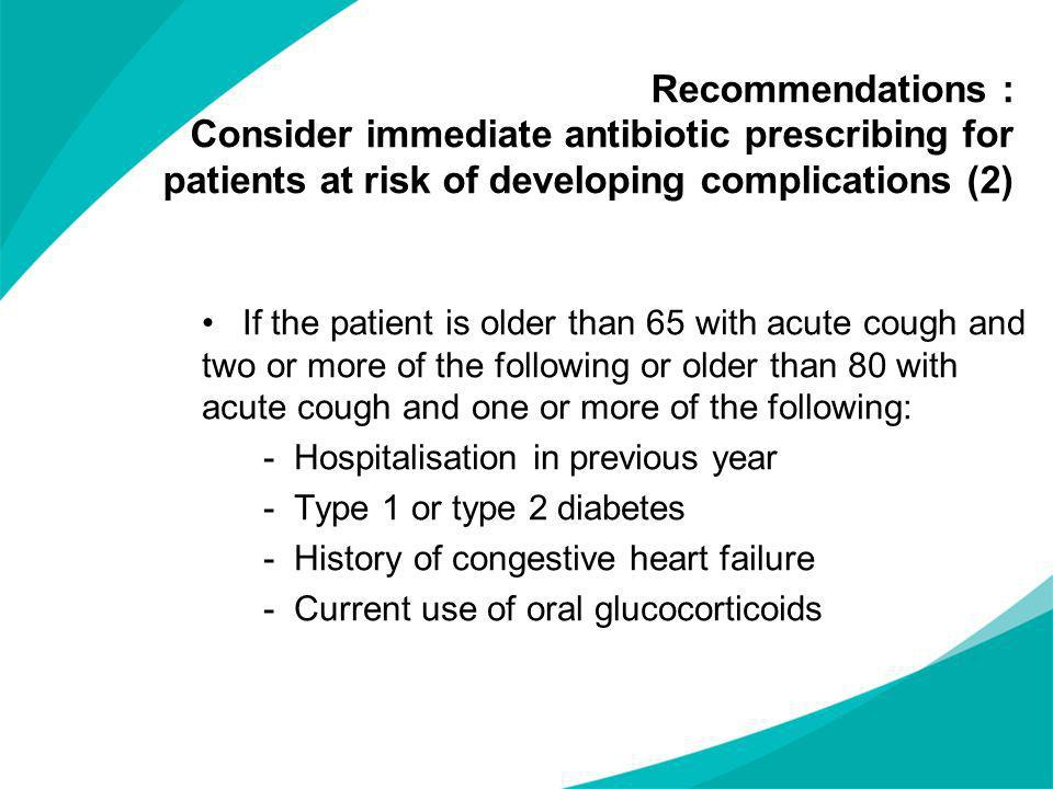 Recommendations : Consider immediate antibiotic prescribing for patients at risk of developing complications (2)