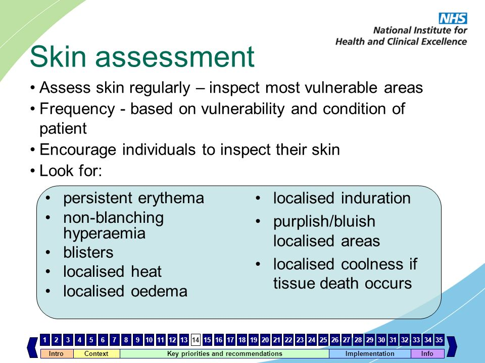 Skin assessment Assess skin regularly – inspect most vulnerable areas
