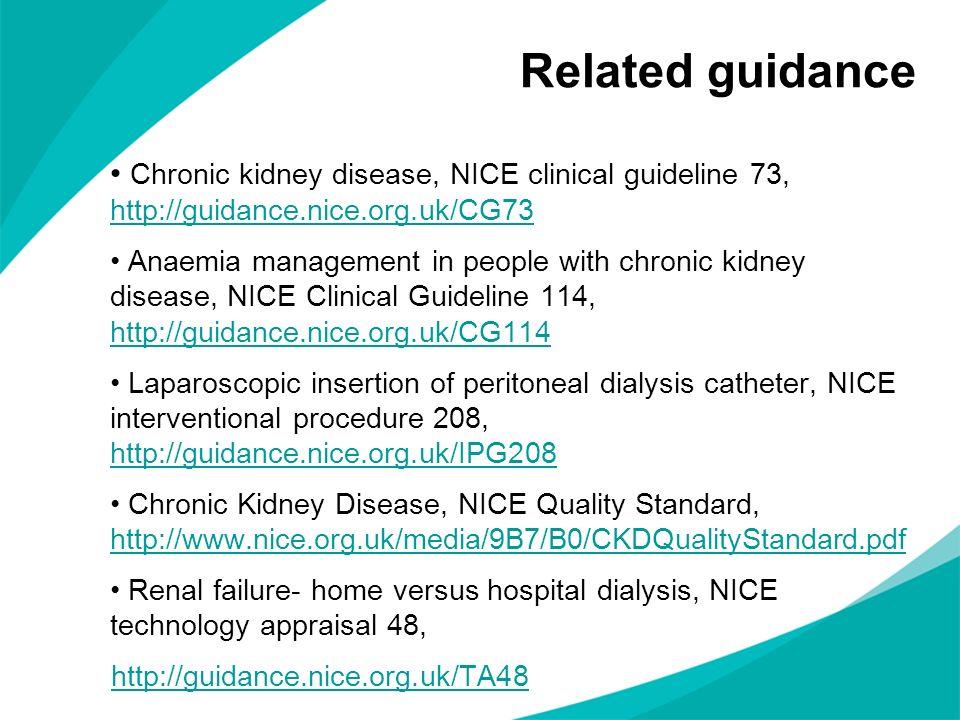 Related guidance Chronic kidney disease, NICE clinical guideline 73, http://guidance.nice.org.uk/CG73.