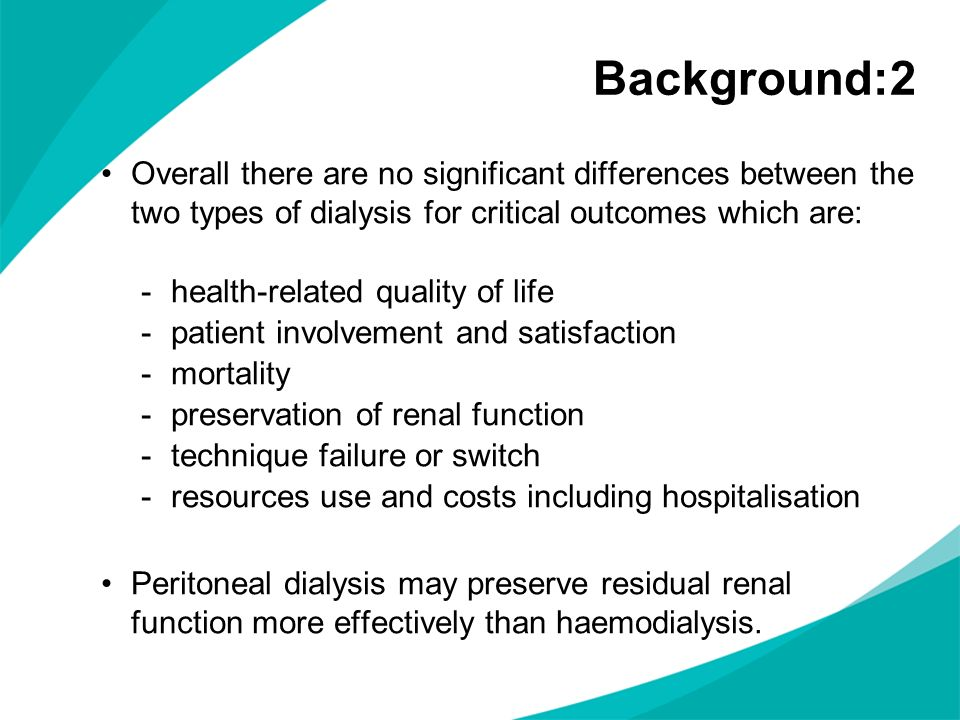 Background:2 Overall there are no significant differences between the two types of dialysis for critical outcomes which are: