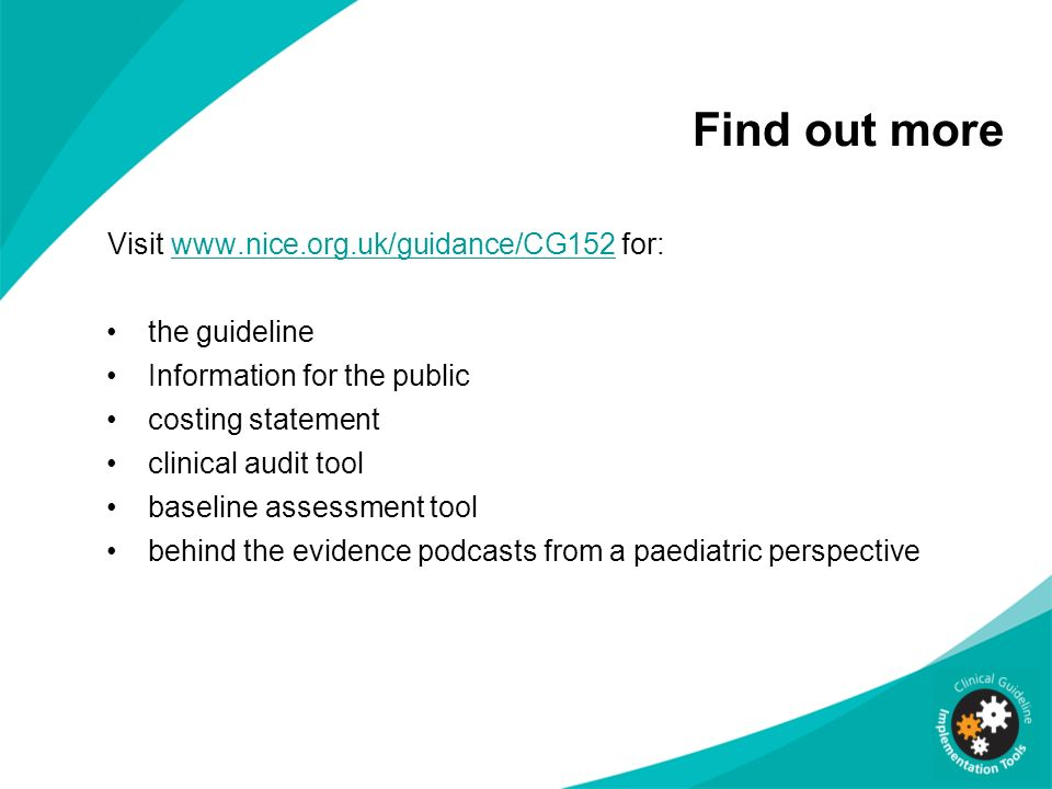Find out more Visit www.nice.org.uk/guidance/CG152 for: the guideline