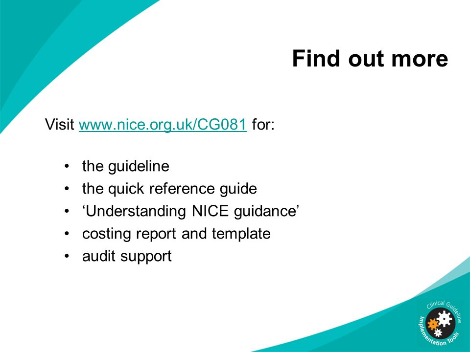 Find out more Visit www.nice.org.uk/CG081 for: the guideline
