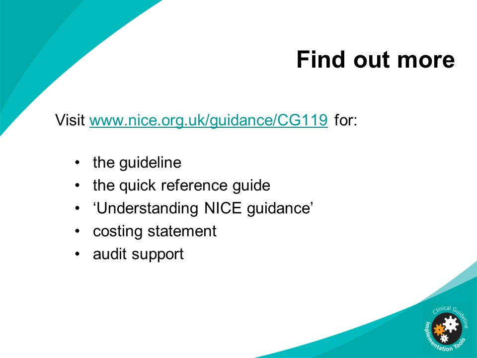 Find out more Visit www.nice.org.uk/guidance/CG119 for: the guideline