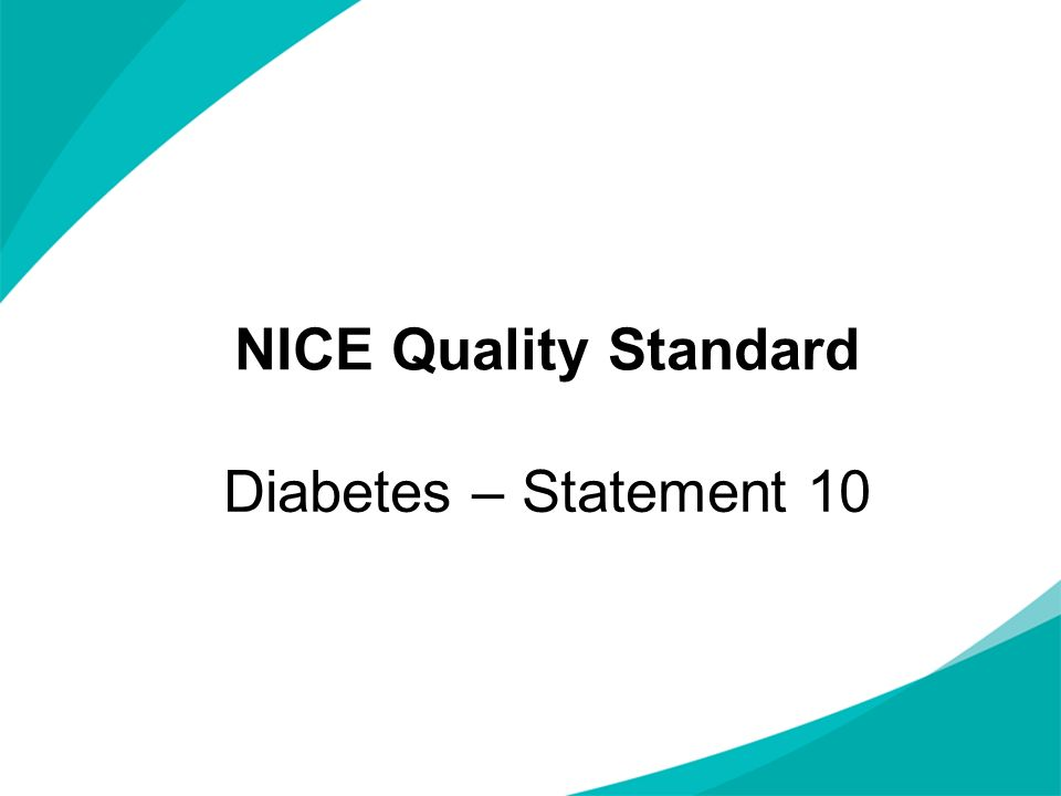 NICE Quality Standard Diabetes – Statement 10 NOTES FOR PRESENTERS: