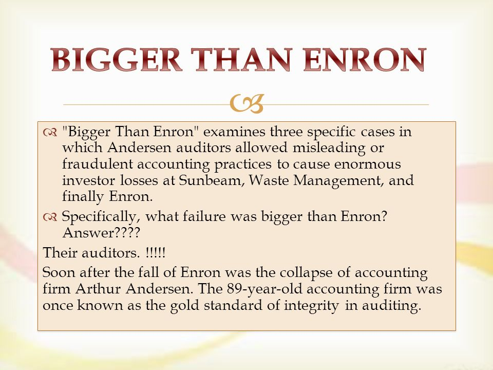 bigger than enron Get this from a library bigger than enron [marc shaffer hedrick smith hedrick smith productions wgbh educational foundation pbs video] -- the meteoric rise and stunning collapse of enron caused many to question why the corporate oversight system that was supposed to protect investors failed to sound any alarms about the company's .