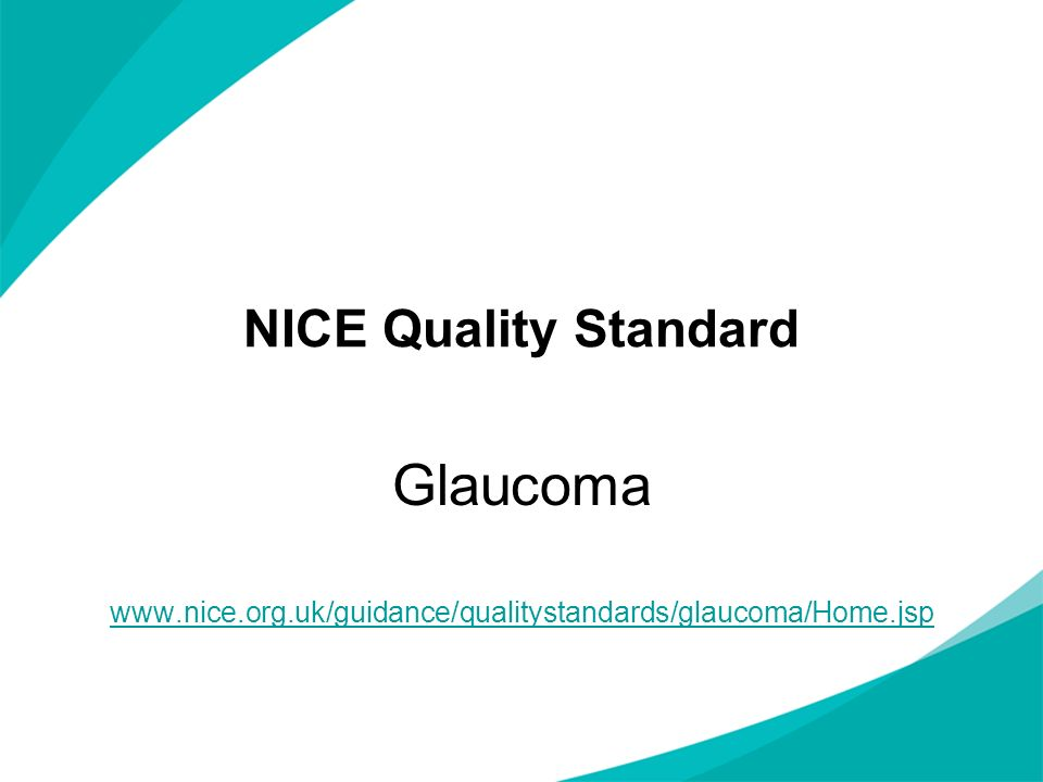 Glaucoma www.nice.org.uk/guidance/qualitystandards/glaucoma/Home.jsp