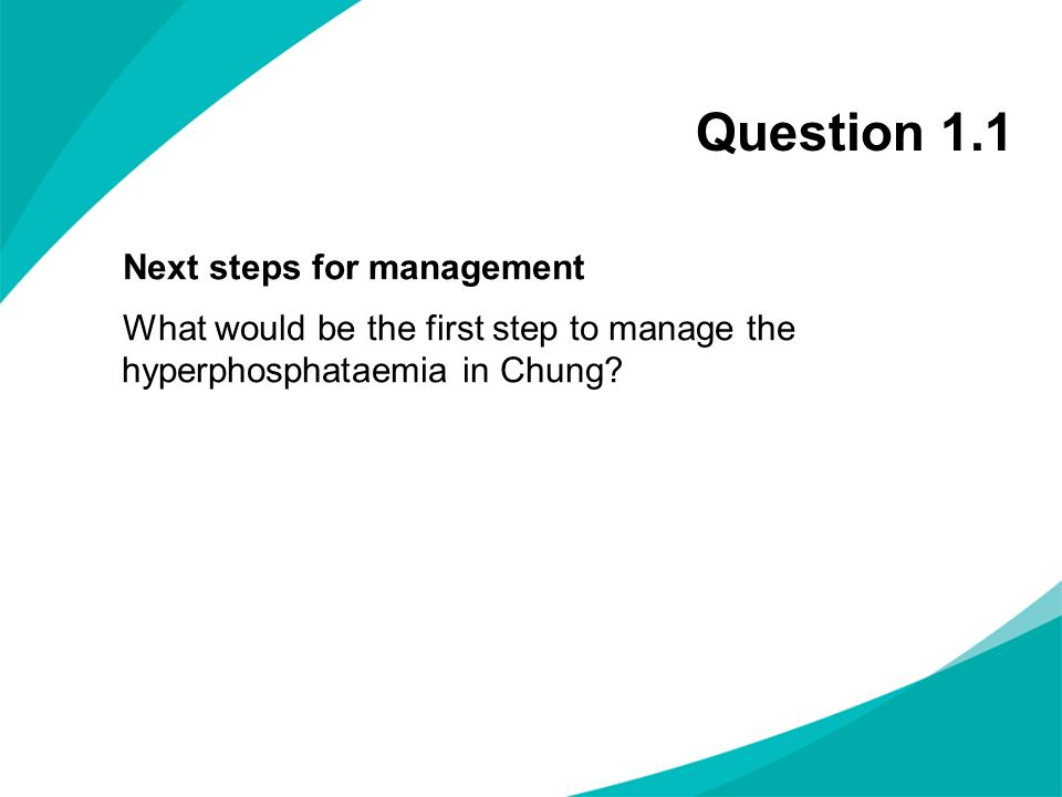 Question 1.1 Next steps for management What would be the first step to manage the hyperphosphataemia in Chung.
