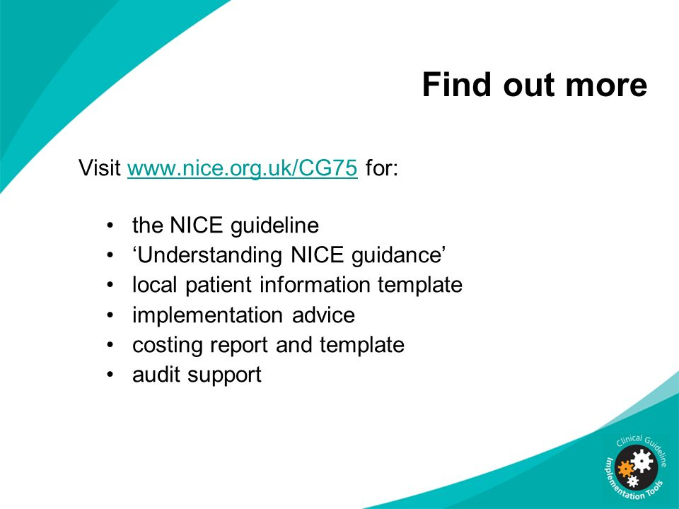 Find out more Visit www.nice.org.uk/CG75 for: the NICE guideline