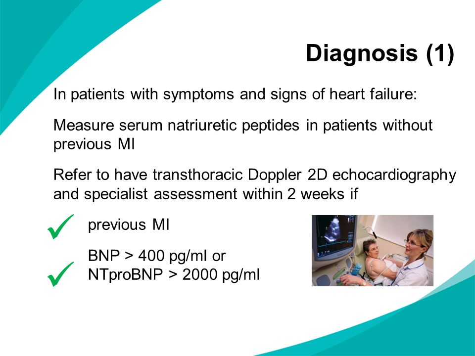  Diagnosis (1) In patients with symptoms and signs of heart failure: