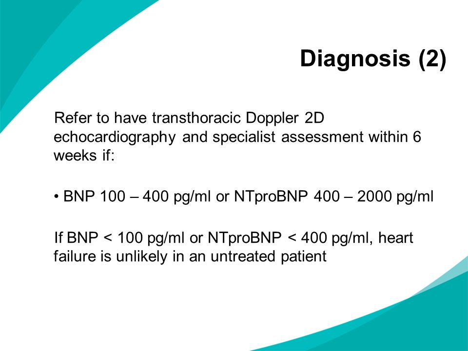 Diagnosis (2) Refer to have transthoracic Doppler 2D echocardiography and specialist assessment within 6 weeks if: