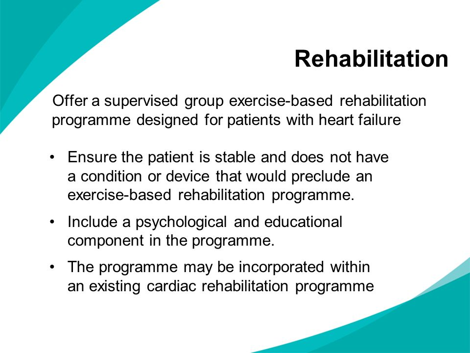 Rehabilitation Offer a supervised group exercise-based rehabilitation programme designed for patients with heart failure.