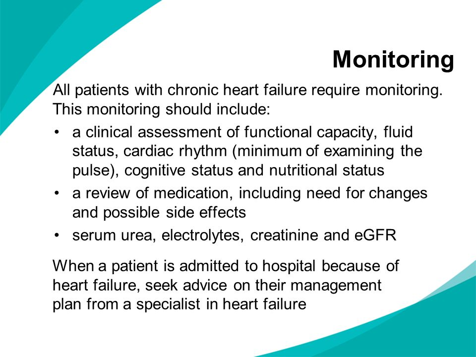 Monitoring All patients with chronic heart failure require monitoring. This monitoring should include:
