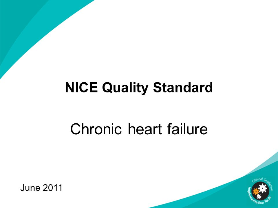 NICE Quality Standard Chronic heart failure June 2011