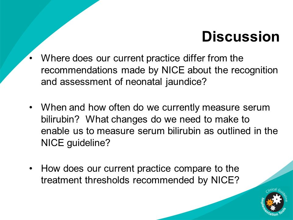 Discussion Where does our current practice differ from the recommendations made by NICE about the recognition and assessment of neonatal jaundice