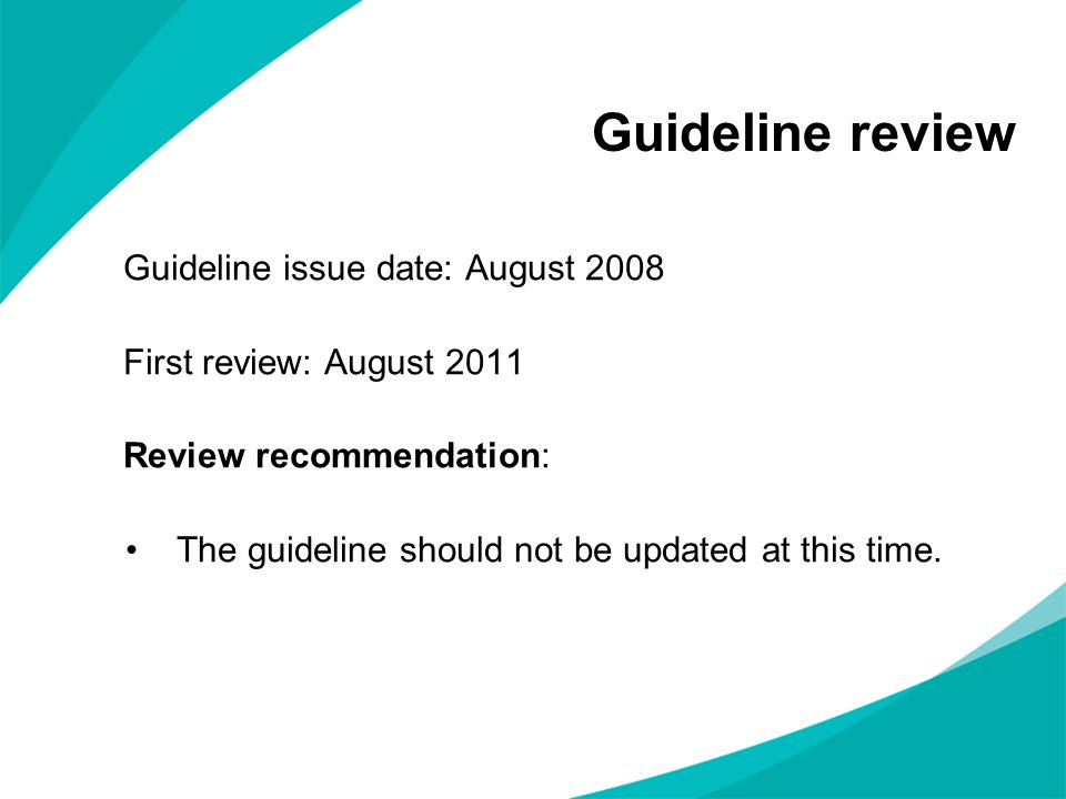 Guideline review Guideline issue date: August 2008