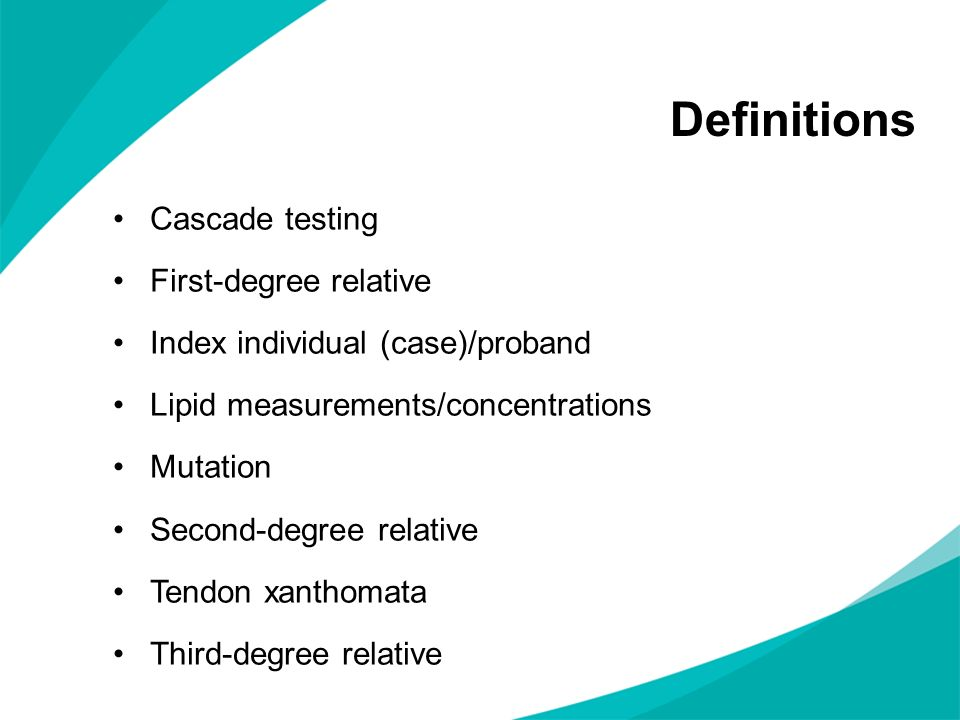 Definitions Cascade testing First-degree relative