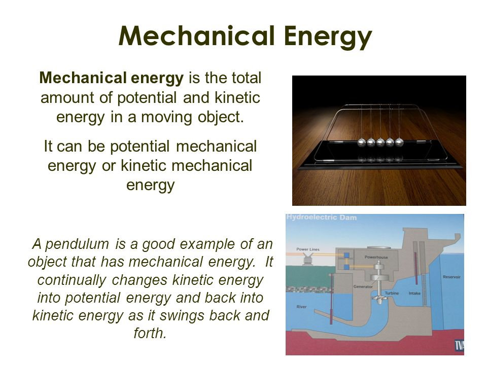 It can be potential mechanical energy or kinetic mechanical energy
