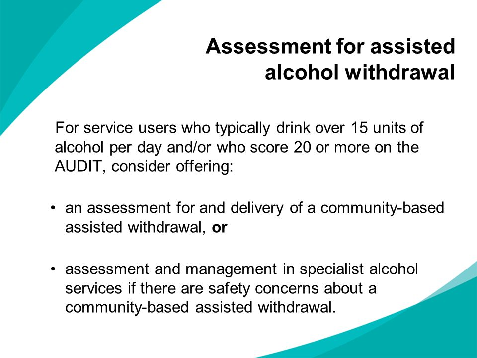Assessment for assisted alcohol withdrawal