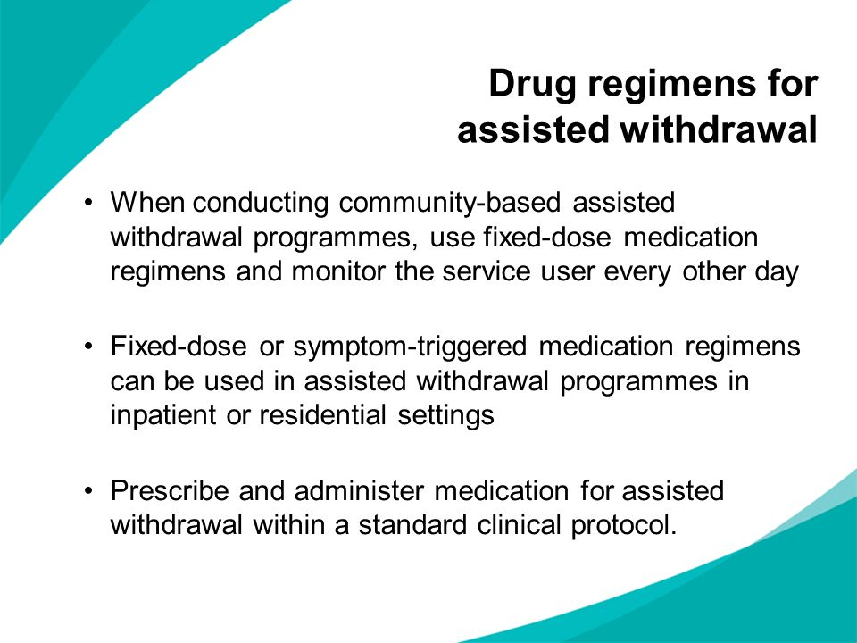 Drug regimens for assisted withdrawal