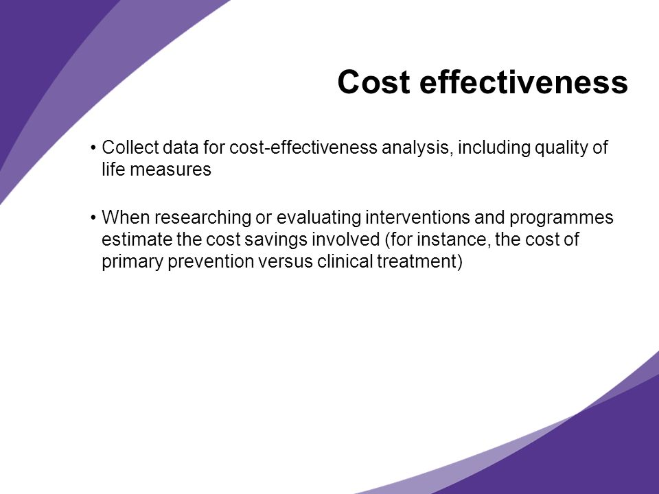 Cost effectiveness Collect data for cost-effectiveness analysis, including quality of life measures.