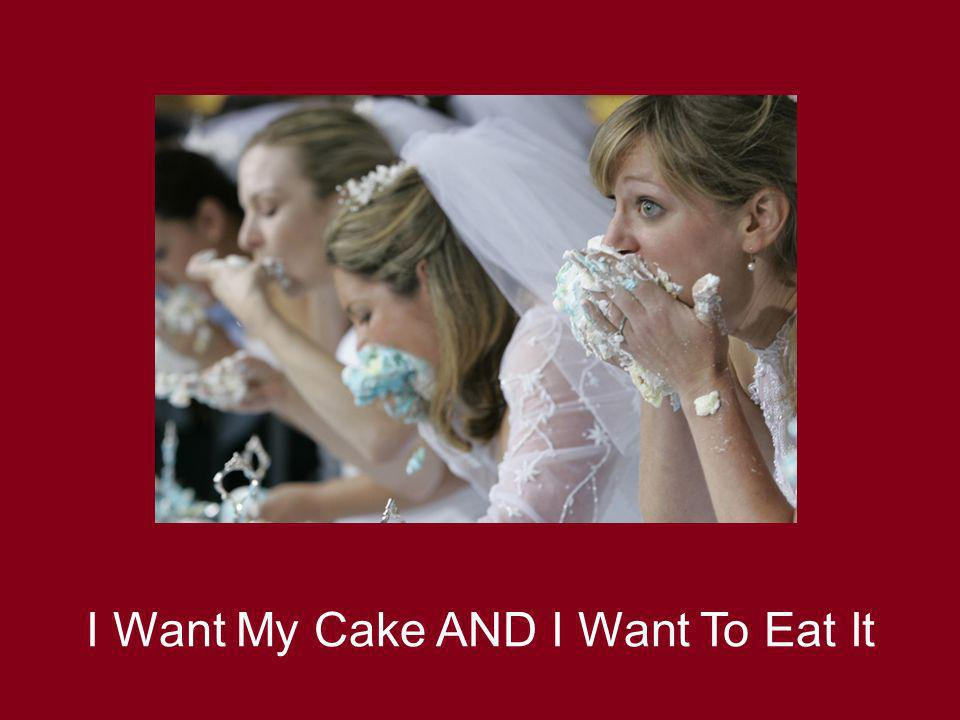 I Want My Cake AND I Want To Eat It