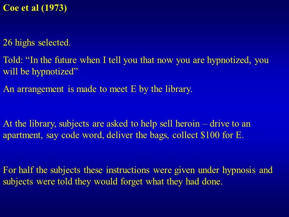 Coe et al (1973) 26 highs selected. Told: In the future when I tell you that now you are hypnotized, you will be hypnotized