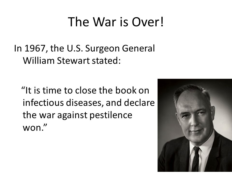 The War is Over! In 1967, the U.S. Surgeon General William Stewart stated: