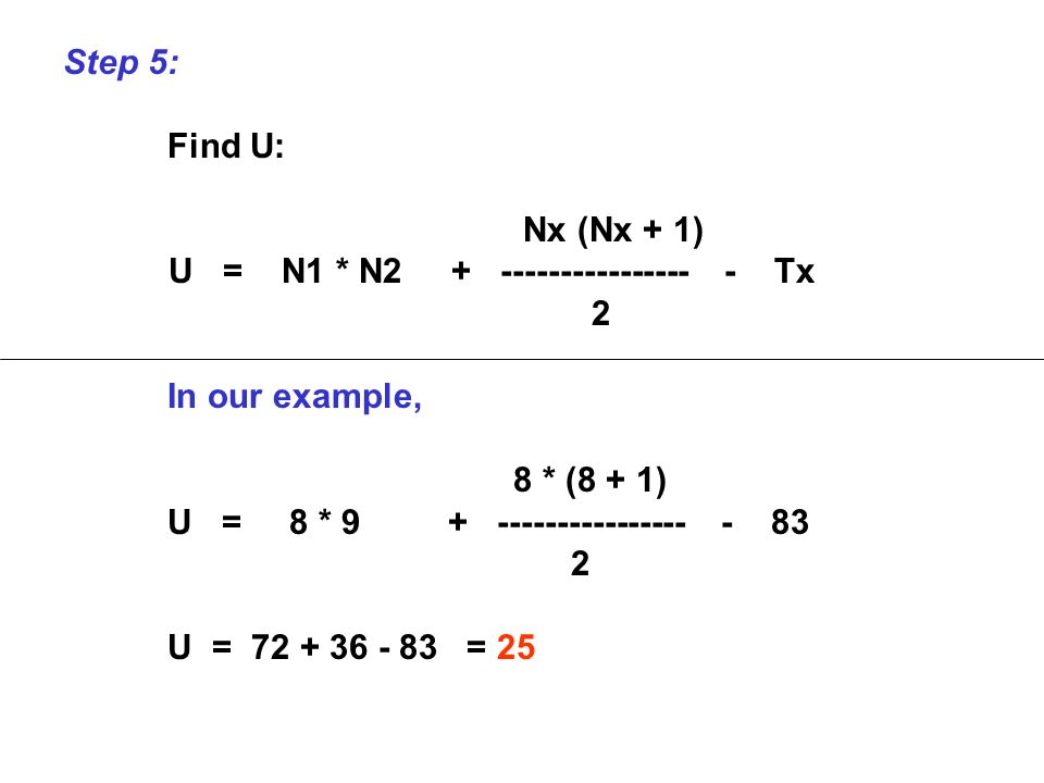 Step 5: Find U: Nx (Nx + 1) U = N1 * N2 + ---------------- - Tx. 2. In our example,