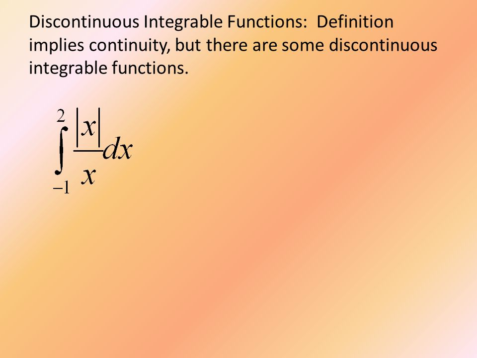 Discontinuous Integrable Functions: Definition implies continuity, but there are some discontinuous integrable functions.
