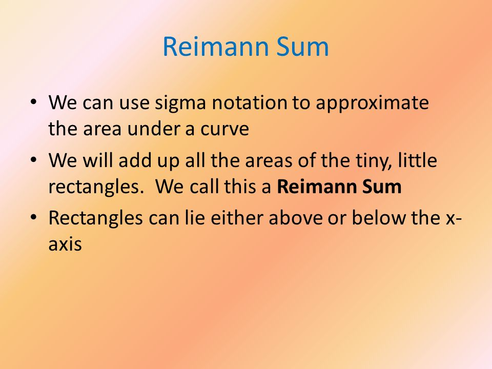 Reimann Sum We can use sigma notation to approximate the area under a curve.
