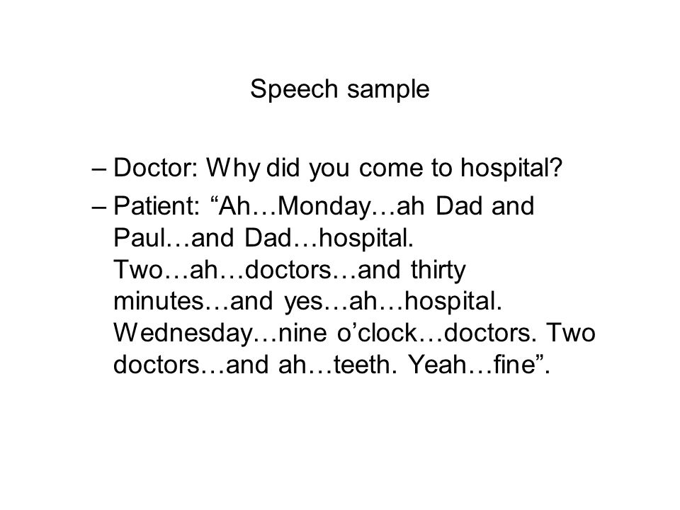 Speech sample Doctor: Why did you come to hospital