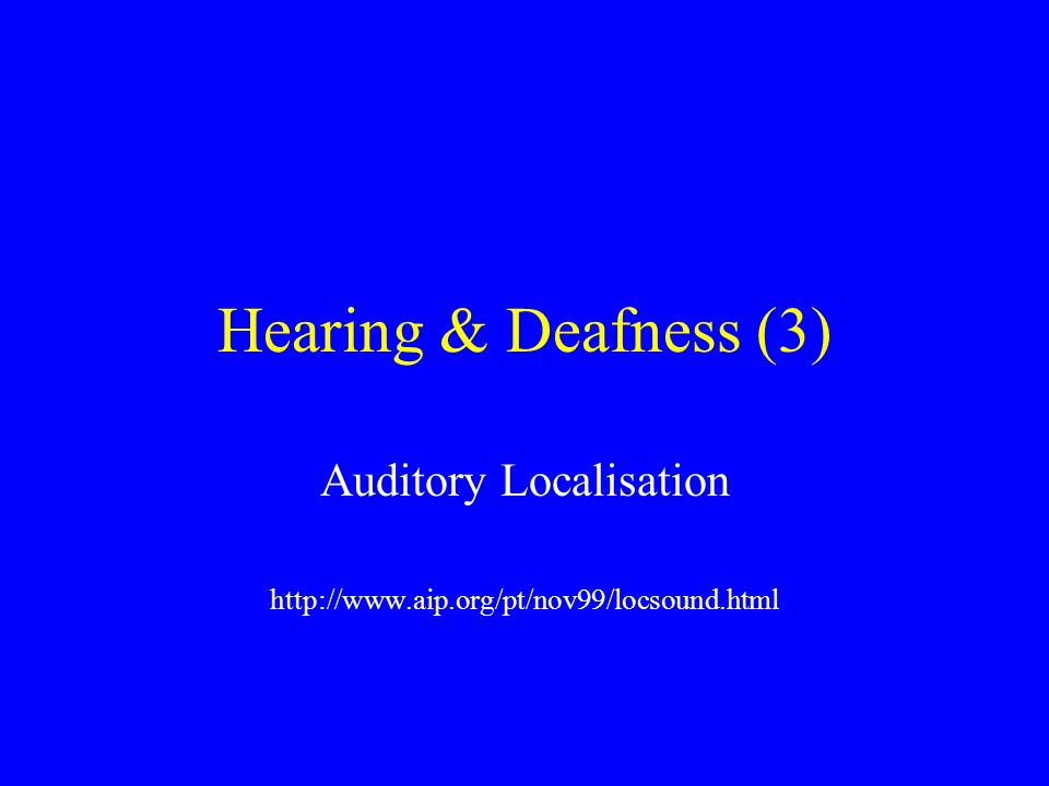 Auditory Localisation http://www.aip.org/pt/nov99/locsound.html