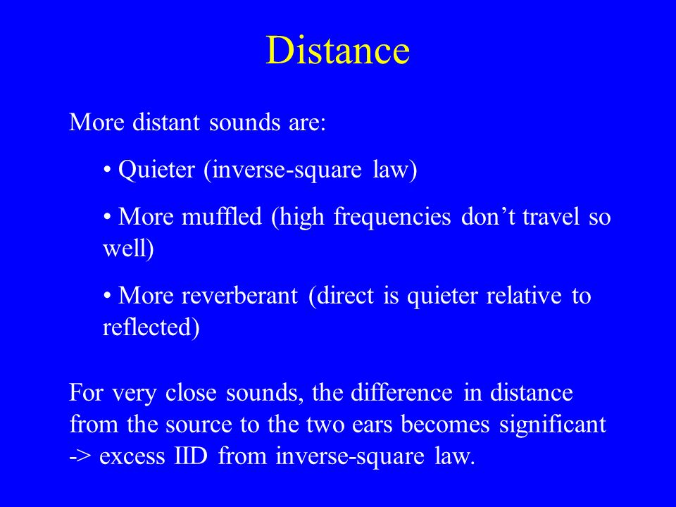 Distance More distant sounds are: Quieter (inverse-square law)