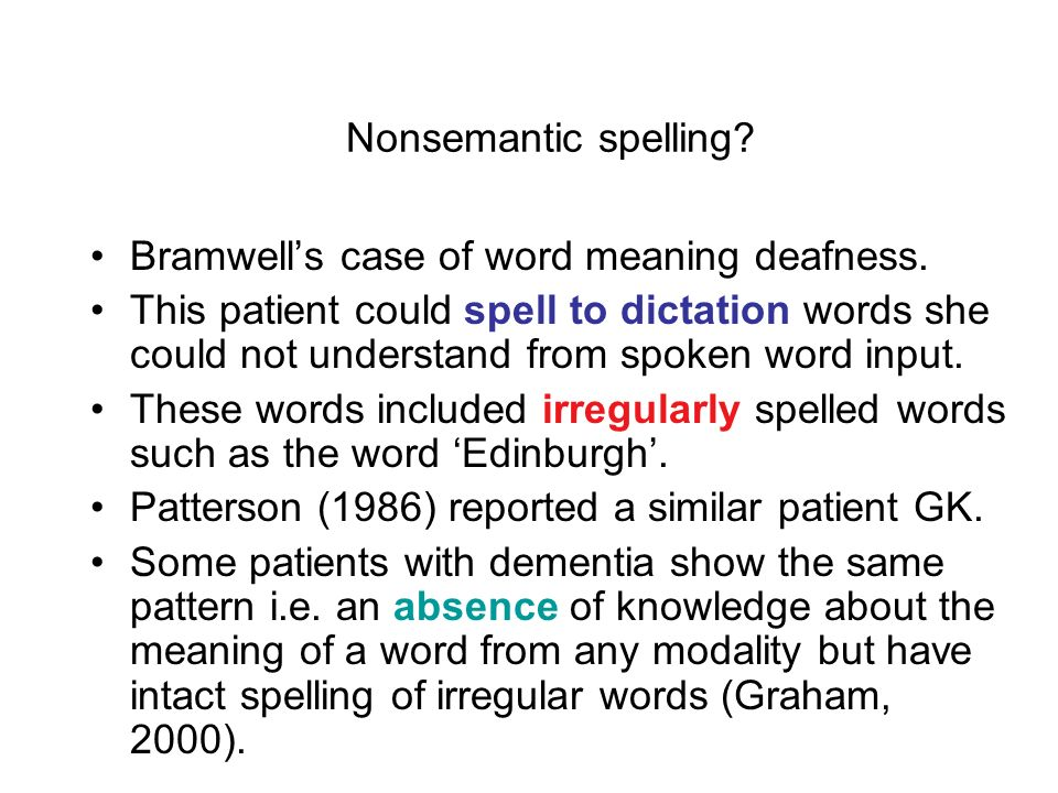 Nonsemantic spelling Bramwell's case of word meaning deafness.