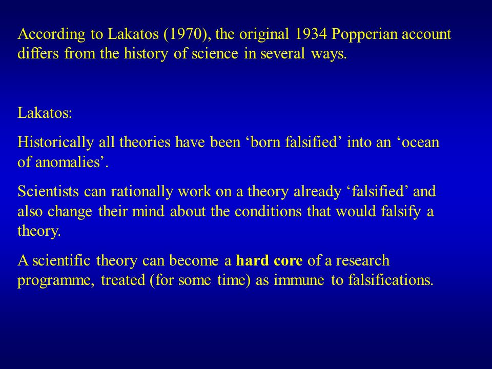 According to Lakatos (1970), the original 1934 Popperian account differs from the history of science in several ways.