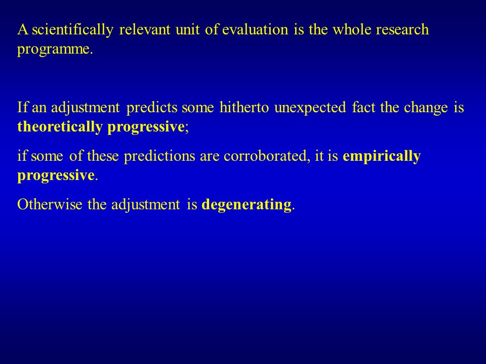 A scientifically relevant unit of evaluation is the whole research programme.