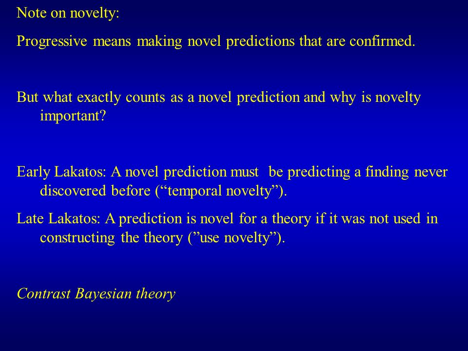 Note on novelty: Progressive means making novel predictions that are confirmed.