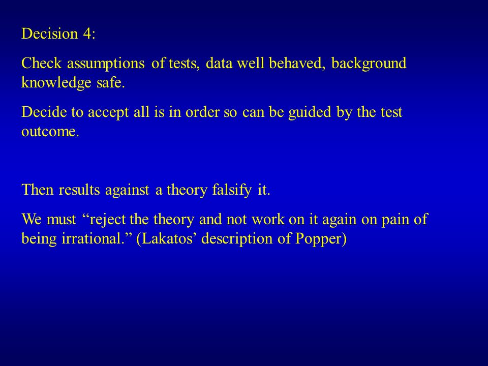 Decision 4: Check assumptions of tests, data well behaved, background knowledge safe.