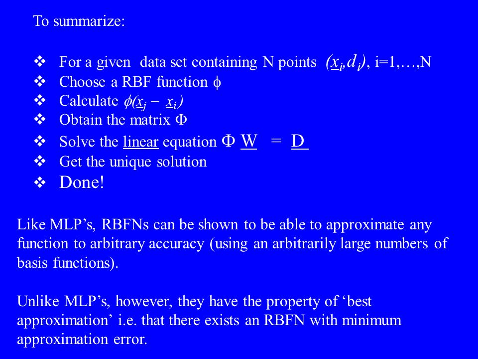 To summarize: For a given data set containing N points (xi,di), i=1,…,N. Choose a RBF function f.
