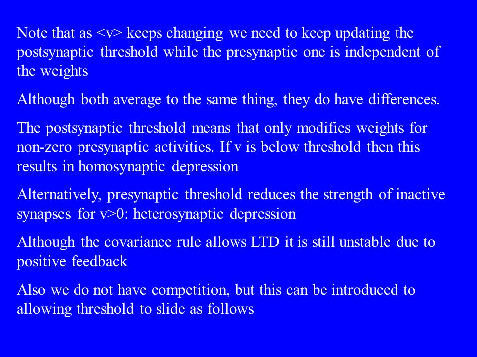 Note that as <v> keeps changing we need to keep updating the postsynaptic threshold while the presynaptic one is independent of the weights