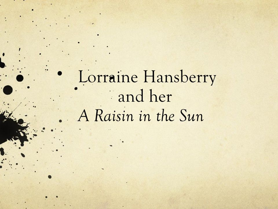 themes of a raisin in the sun essays by Lorraine Hansberry
