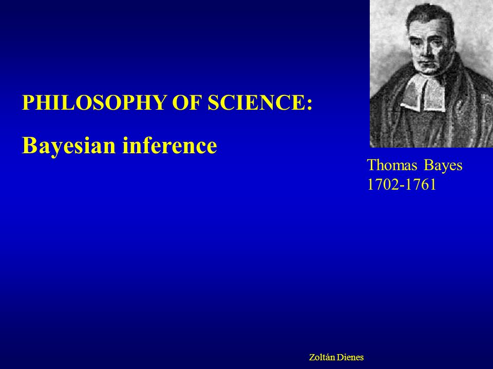 Bayesian inference PHILOSOPHY OF SCIENCE: Thomas Bayes
