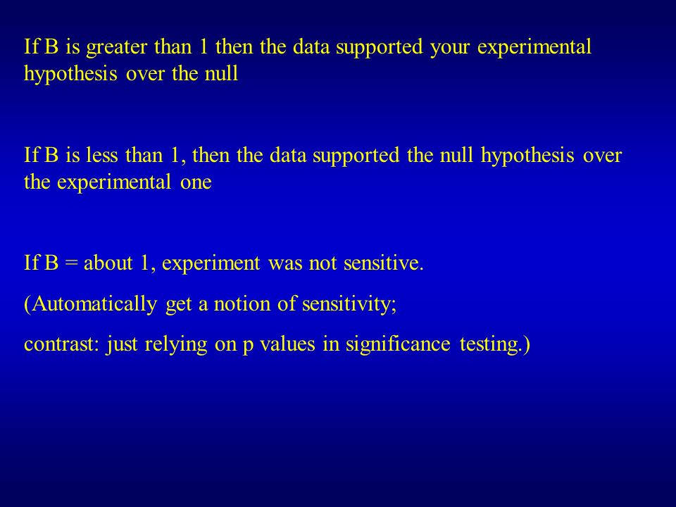 If B is greater than 1 then the data supported your experimental hypothesis over the null