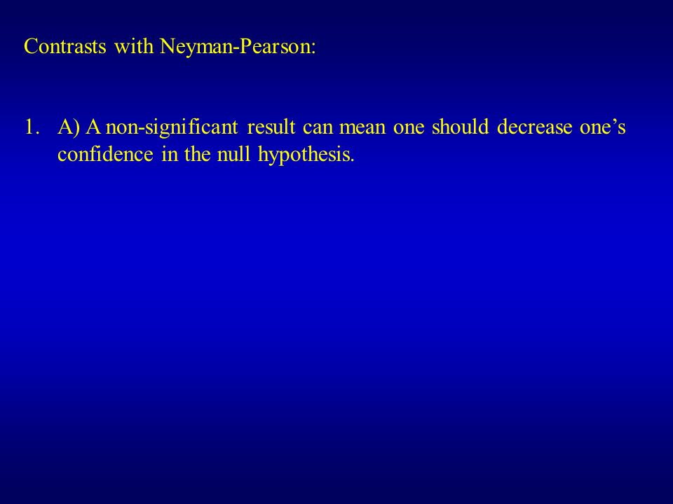 Contrasts with Neyman-Pearson: