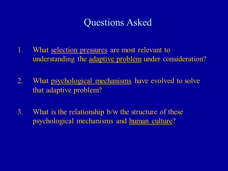 Questions Asked What selection pressures are most relevant to understanding the adaptive problem under consideration