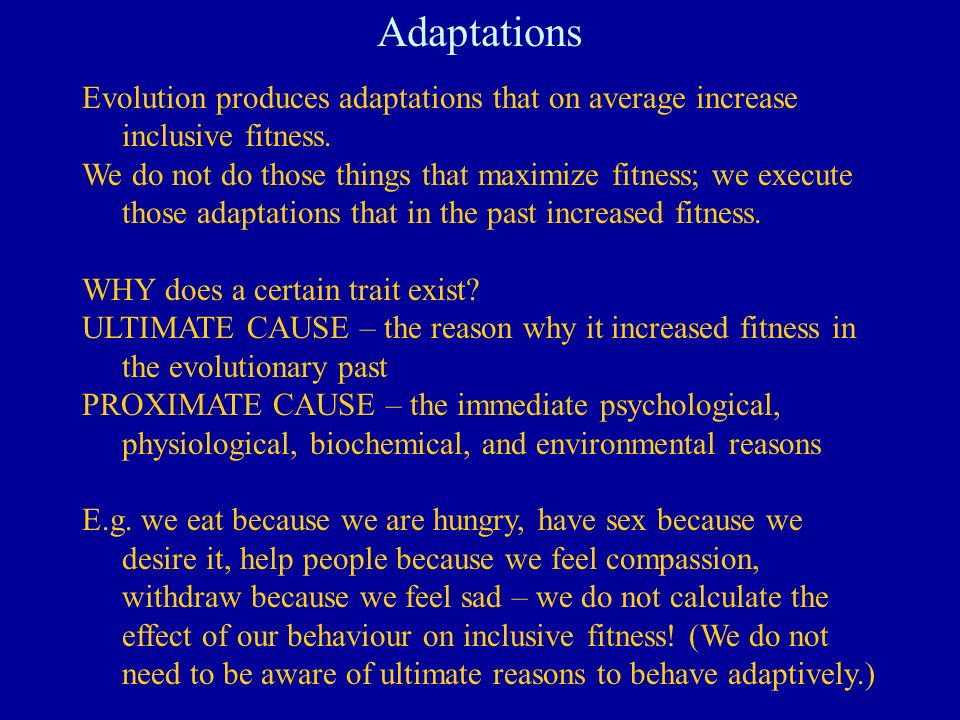 Adaptations Evolution produces adaptations that on average increase inclusive fitness.