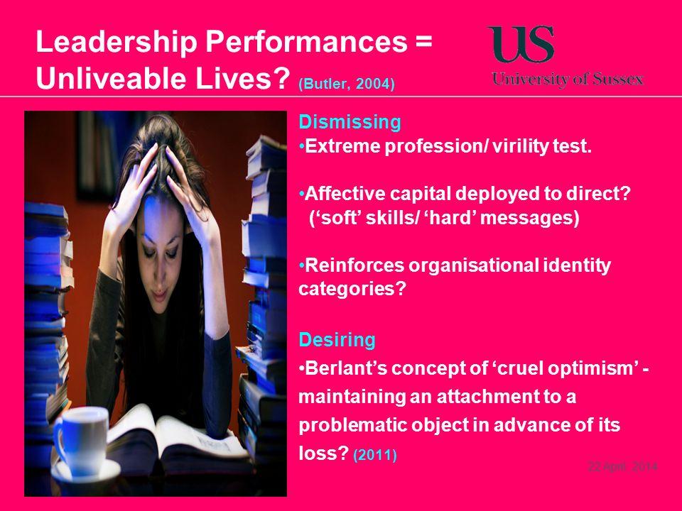 Leadership Performances = Unliveable Lives (Butler, 2004)