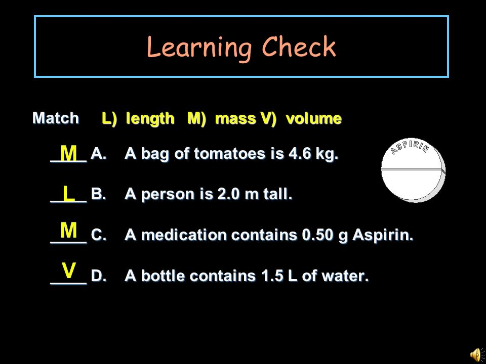 Learning Check M L M V Match L) length M) mass V) volume